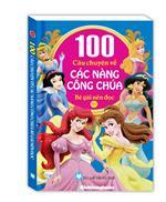 100 câu chuyện về các nàng công chúa Tập 2 ( Bìa Mềm )