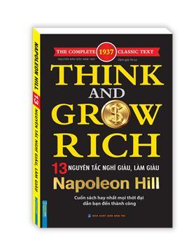 Think and grow rich - NAPONEON HILL 13 nguyên tắc nghĩ giàu và làm giàu (cuốn sách hay nhất mọi thời đại dẫn bạn đến thành công)