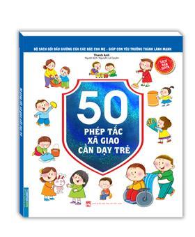 Bộ sách gối đầu giường của các bậc cha mẹ - Giúp con yêu trưởng thành lành mạnh - 50 phép tắc xã giao cần dạy trẻ (sách bản quyền)