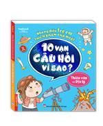Những điều trẻ em thích khám phá nhất - 10 vạn câu hỏi vì sao ? - Thiên văn và địa lý (sách bản quyền)