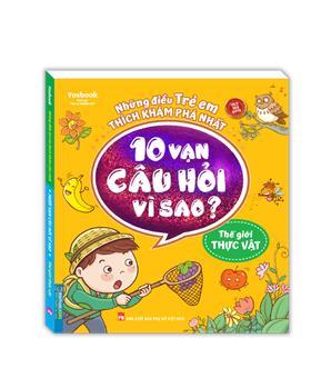 Những điều trẻ em thích khám phá nhất - 10 vạn câu hỏi vì sao ? - Thế giới thực vật (sách bản quyền)