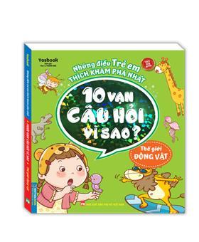 Những điều trẻ em thích khám phá nhất - 10 vạn câu hỏi vì sao ? - Thế giới động vật (sách bản quyền)