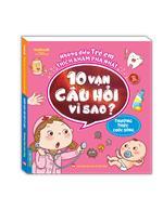 Những điều trẻ em thích khám phá nhất - 10 vạn câu hỏi vì sao ? - Thường thức cuộc sống (sách bản quyền)