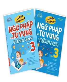 Combo Luyện chuyên sâu ngữ pháp và từ vựng tiếng anh lớp 3 (2 cuốn)