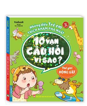 Những điều trẻ em thích khám phá nhất - 10 vạn câu hỏi vì sao ? - Thế giới động vật (sách bản quyền)- tái bản
