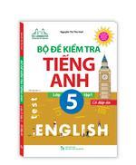 Bộ đề kiểm tra tiếng Anh lớp 5 tập 1 - Có đáp án (tái bản 01)