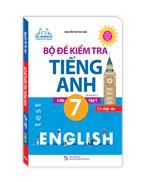 Bộ đề kiểm tra tiếng Anh lớp 7 tập 1 - Có đáp án(tái bản 01)