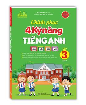 Chinh phục 4 kỹ năng tiếng anh Nghe - nói - đọc - viết lớp 3 tập 1