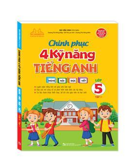 Chinh phục 4 kỹ năng tiếng anh Nghe - nói - đọc - viết lớp 5 tập 1