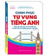 Chinh phục từ vựng tiếng Anh dùng cho học sinh thi THPT Quốc gia và sinh viên các trường Đại học, Cao đẳng