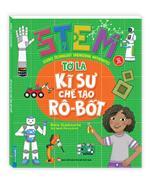 STEM - Tớ là kỹ sư chế tạo rô-bốt (sách bản quyền)