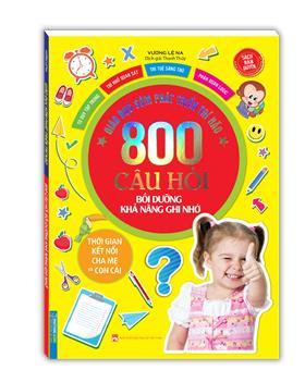 Giáo dục sớm phát triển trí não - 800 câu đố - Bồi dưỡng khả năng ghi nhớ (sách bản quyền)