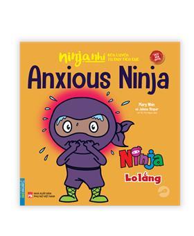 Ninja nhí - Rèn luyện tư duy tích cực - Ninja lo lắng  (sách bản quyền)(song ngữ)