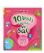 10 vạn câu hỏi vì sao - Thế giới câu hỏi diệu kỳ của bé (quyển 1)
