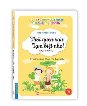 Nhật ký trưởng thành cúa đứa con ngoan (Kỹ năng sống dành cho học sinh) - Thói quen xấu , tạm biệt nhé ! (Sách bản quyền)