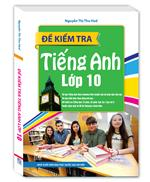 Đề Kiểm Tra Tiếng Anh Lớp 10 (bìa mềm)