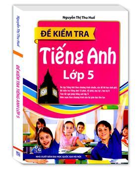 Đề Kiểm Tra Tiếng Anh Lớp 5 (bìa mềm)(Tái bản)