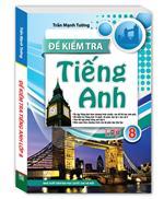 Đề Kiểm Tra Tiếng Anh Lớp 8 (bìa mềm)(Tái bản)