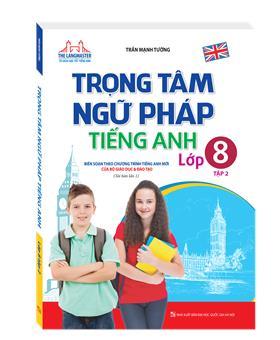Trọng tâm ngữ pháp tiếng Anh lớp 8 tập 2 (tái bản lần 1)