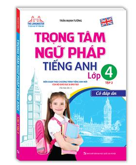 Trọng tâm ngữ pháp tiếng Anh lớp 4 tập 2 - Có đáp án(tái bản 01)